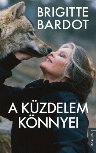 A küzdelem könnyei - Brigitte Bardot |