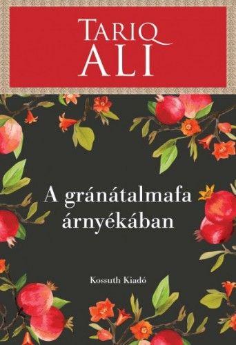 A gránátalmafa árnyékában - Tariq Ali |