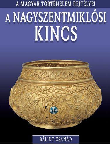 A magyar történelem rejtélyei sorozat 7. kötet - A nagyszentmiklósi kincs - Bálint Csanád |