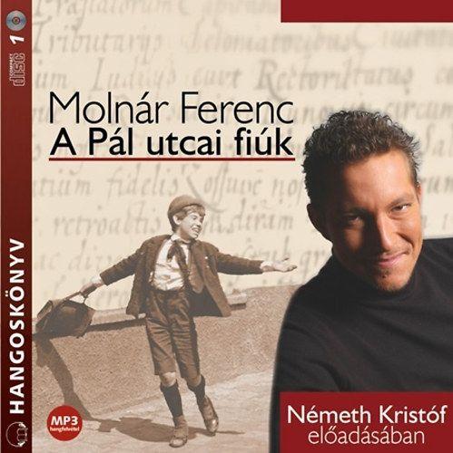 Molnár Ferenc - Németh Kristóf - A Pál utcai fiúk - HANGOSKÖNYV (MP3) - Molnár Ferenc |