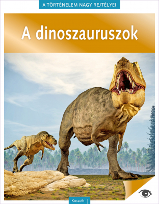 A dinoszaruruszok - A történelem nagy rejtélyei 14.