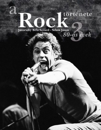 A rock története 3. - 80-as évek - Jávorszky Béla Szilárd pdf epub