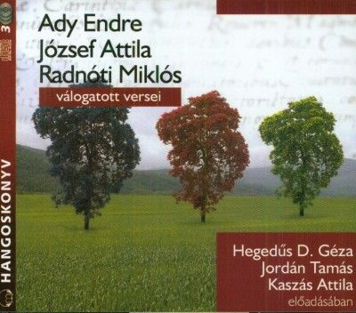Ady Endre, József Attila, Radnóti Miklós válogatott versei - Hangoskönyv (3 CD)