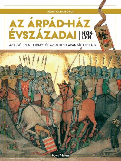 Az Árpád-ház évszázadai 1038-1301 - Az első szent királytól az utolsó aranyágacskáig