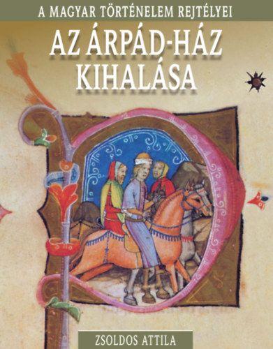 A magyar történelem rejtélyei sorozat 12. kötet - Az Árpád-ház kihalása