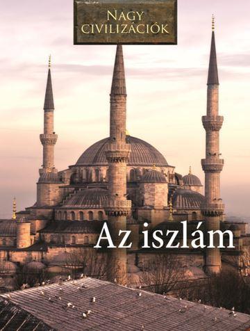 Az iszlám - Nagy civilizációk -  pdf epub