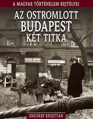 A magyar történelem rejtélyei sorozat 11. kötet - Az ostromlott Budapest két titka - Ungváry Krisztián pdf epub