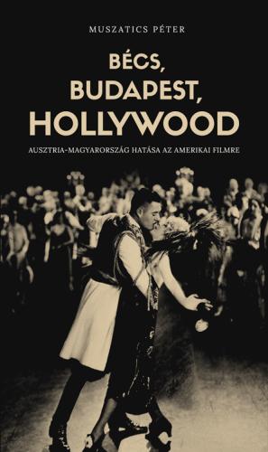 Bécs, Budapest, Hollywood - Muszatics Péter pdf epub