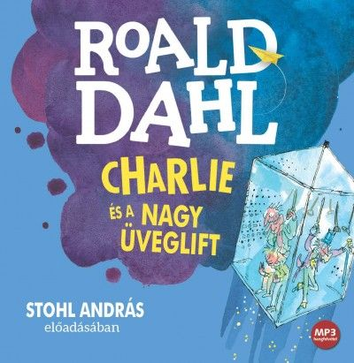 Charlie és a nagy üveglift - Hangoskönyv - Roald Dahl |
