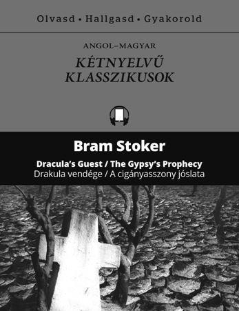 Drakula vendége - A cigányasszony jóslata - Dracula's Guest - The Gypsy's Prophecy - Kétnyelvű klasszikusok