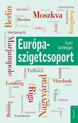 Európa-Szigetcsoport - Karl Schlögel pdf epub