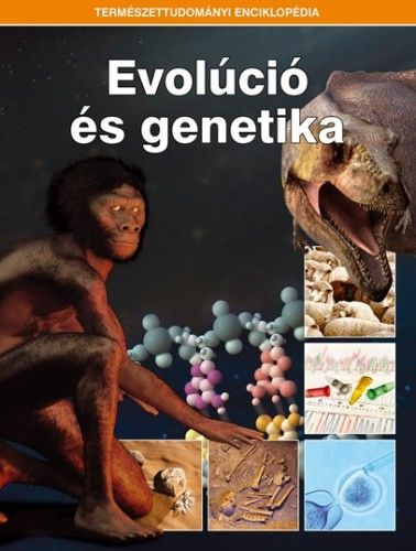 Evolúció és genetika - Természettudományi enciklopédia 6.