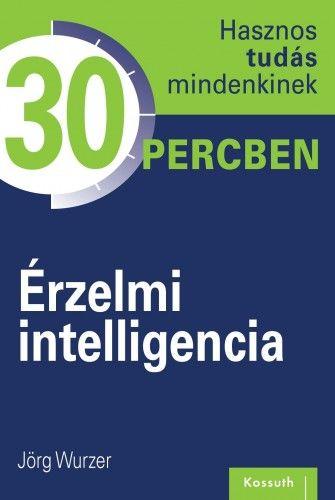 Érzelmi intelligencia - Hasznos tudás mindenkinek 30 percben - Jörg Wurzer pdf epub