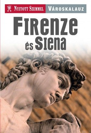 Firenze és Siena - Nyitott Szemmel - Városkalauz