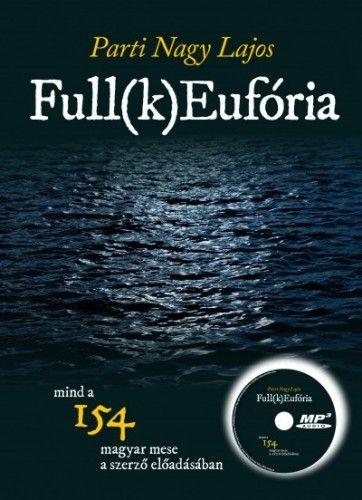 Full(k) Eufória - 154 magyar mese a szerző előadásában - Parti Nagy Lajos |