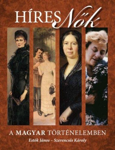 Híres nők a magyar történelemben - Estók János pdf epub