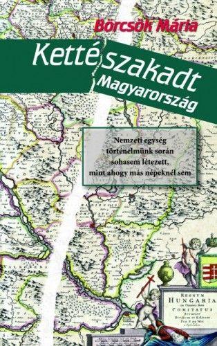 Kettészakadt Magyarország - Börcsök Mária pdf epub