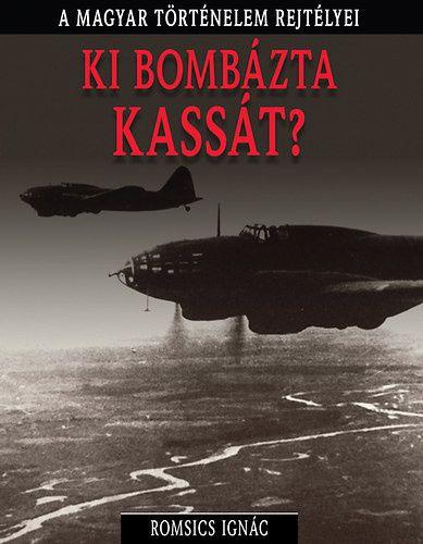 A magyar történelem rejtélyei sorozat 3. kötet - Ki bombázta Kassát?