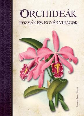 Orchideák, Rózsák és egyéb virágok