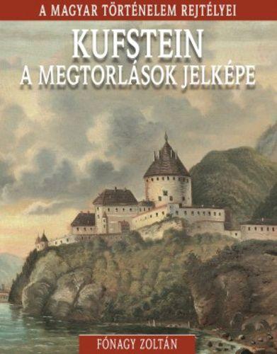 A magyar történelem rejtélyei sorozat 18. kötet - Kufstein, a megtorlások jelképe - Fónagy Zoltán pdf epub