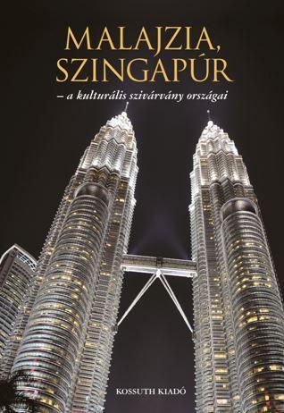 Malajzia, Szingapúr - A kulturális szivárvány országai - Ágh Attila pdf epub