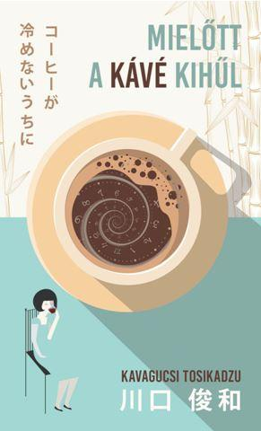 Mielőtt a kávé kihűl - Kavagucsi Tosikadzu pdf epub