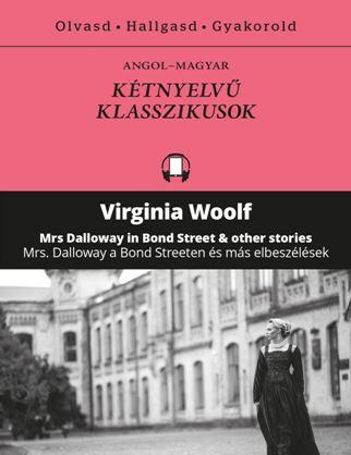 Mrs Dalloway a Bond Streeten és más elbeszélések - Mrs Dalloway in Bond Street and other stories