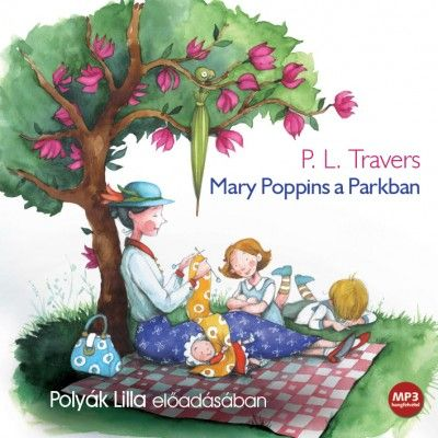 Mary Poppins a Parkban - Hangoskönyv - Mp3 - Pamela Lyndon Travers pdf epub
