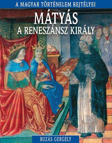 A magyar történelem rejtélyei sorozat 10. kötet - Mátyás, a reneszánsz király