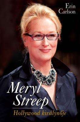 Meryl Streep, Hollywood királynője - Erin Carlson |
