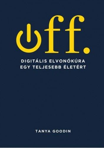 Off. Digitális elvonókúra egy teljesebb életért - Tanya Goodin pdf epub