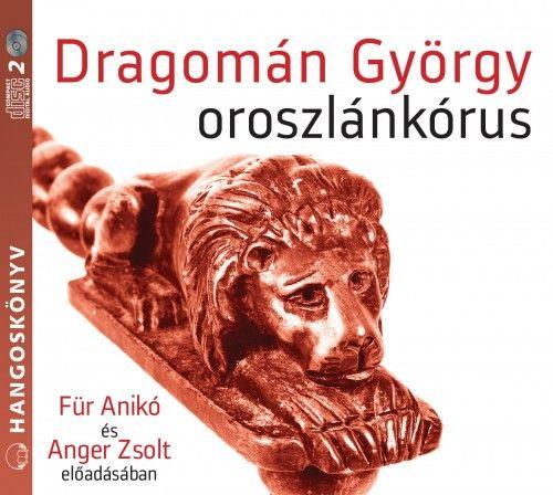 Oroszlánkórus - Hangoskönyv - Dragomán György |