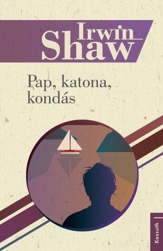 Pap, katona, kondás - Irwin Shaw pdf epub