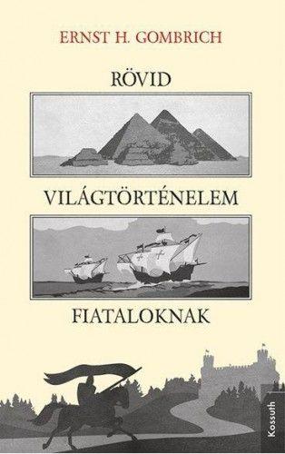Rövid világtörténelem fiataloknak - Ernst H. Gombrich |