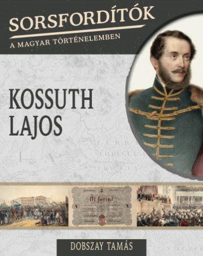 Sorsfordítók a magyar történelemben - Kossuth Lajos