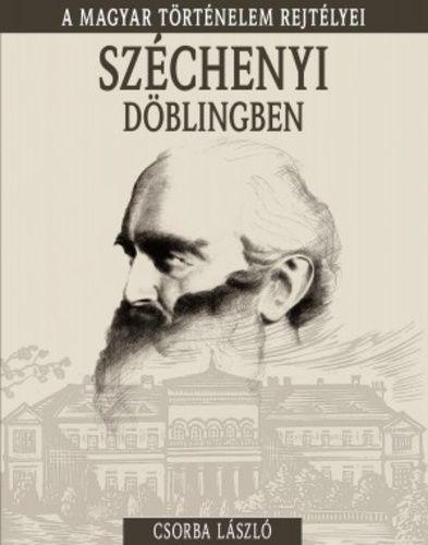 A magyar történelem rejtélyei sorozat 19. kötet - Széchenyi Döblingben