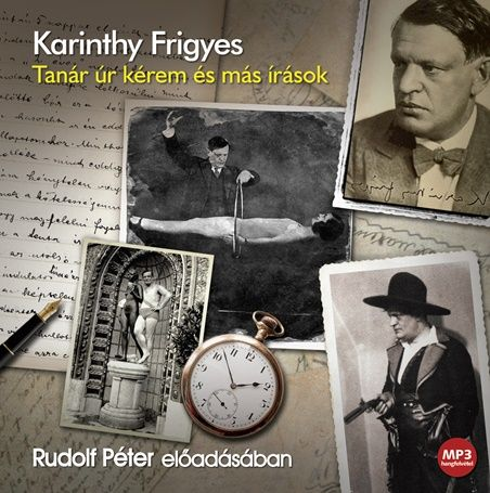 Karinthy Frigyes - Tanár Úr kérem és más írások - Hangoskönyv - Mp3
