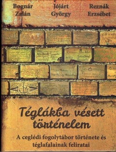 Téglákba vésett történelem - Bognár Zalán |