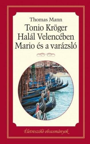Tonio Kröger, Mario és a varázsló, Halál Velencében - Thomas Mann pdf epub
