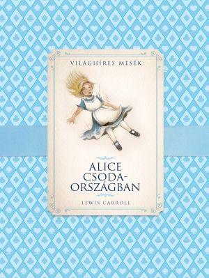 Alice Csodaországban - Világhíres mesék - Lewis Caroll |