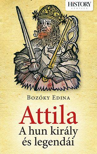 Attila - A Hun király és legendái - Bozóky Edina |