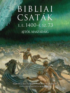 Bibliai csaták - I.e. 1400 - i.sz. 73 - M.J. Dougherty - M.E. Haskew - P.G. Jestice - R.S. Rice |