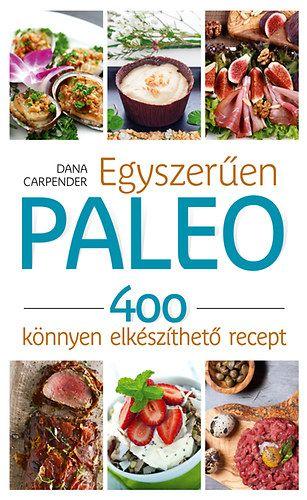 Egyszerűen paleo - 400 könnyen elkészíthető recept - Dana Carpender |