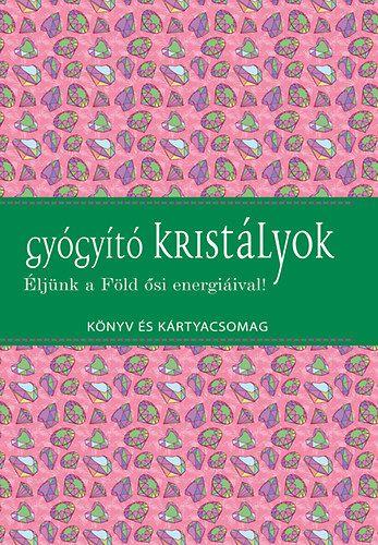 Gyógyító kristályok - Éljünk a Föld ősi energiáival! - Könyv és kártyacsomag