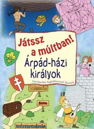 Játssz a múltban! - Árpád-házi királyok - Tóth Emese pdf epub