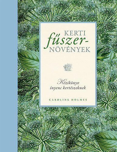 Kerti fűszernövények - Kézikönyv ínyenc kertészeknek