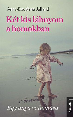 Két kis lábnyom a homokban - Egy anya vallomása - Anne-Dauphine Julliand pdf epub
