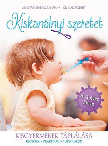 Kiskanálnyi szeretet - Kisgyermekek tápálása