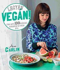 Legyen vegán! - Több mint 100 egyszerű, egészséges és finom étel - Áine Carlin pdf epub