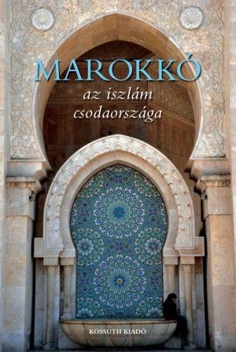 Marokkó - Az iszlám csodaországa -  pdf epub